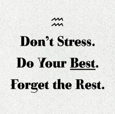 don't stress be your best forget the rest